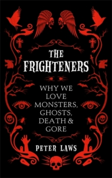 The Frighteners : Why We Love Monsters, Ghosts, Death & Gore, Hardback Book
