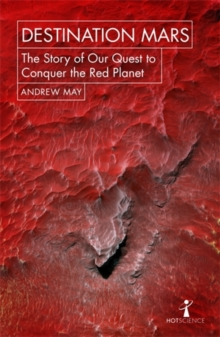 Destination Mars : The Story of our Quest to Conquer the Red Planet, Paperback Book