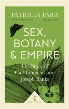 Sex, Botany and Empire (Icon Science) : The Story of Carl Linnaeus and Joseph Banks, Paperback Book