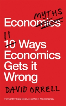 Economyths : 11 Ways Economics Gets it Wrong, Paperback Book