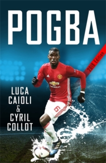 Pogba : The rise of Manchester United's Homecoming Hero, Paperback Book