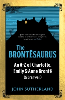 The Brontesaurus : An A-Z of Charlotte, Emily and Anne Bronte (and Branwell), Paperback / softback Book