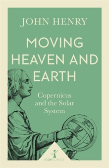 Moving Heaven and Earth (Icon Science) : Copernicus and the Solar System, Paperback Book