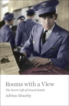 Rooms with a View : The Secret Life of Grand Hotels, Hardback Book