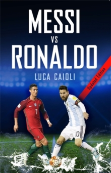 Messi vs Ronaldo 2018 : The Greatest Rivalry, Paperback / softback Book