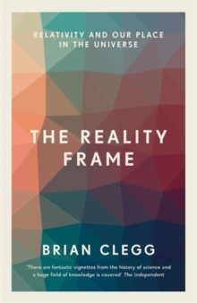 The Reality Frame : Relativity and our place in the universe, Paperback Book
