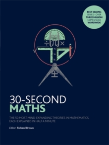30-Second Maths : The 50 Most Mind-Expanding Theories in Mathematics, Each Explained in Half a Minute, Paperback Book
