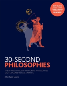 30-Second Philosophies : The 50 Most Thought-provoking Philosophies, Each Explained in Half a Minute, Paperback / softback Book