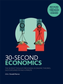 30-Second Economics : The 50 Most Thought-Provoking Economic Theories, Each Explained in Half a Minute, Paperback Book