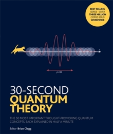 30-Second Quantum Theory : The 50 most thought-provoking quantum concepts, each explained in half a minute, Paperback / softback Book