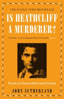 Is Heathcliff a Murderer? : Puzzles in Nineteenth-Century Fiction, Paperback Book