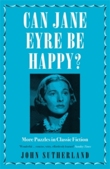 Can Jane Eyre Be Happy? : More Puzzles in Classic Fiction, Paperback / softback Book
