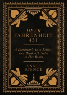 Dear Fahrenheit 451 : A Librarian's Love Letters and Break-Up Notes to Her Books, Hardback Book