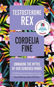 Testosterone Rex : Unmaking the Myths of Our Gendered Minds, Paperback Book