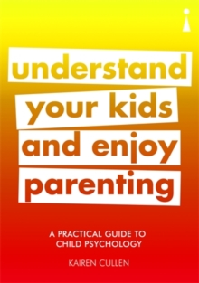 A Practical Guide to Child Psychology : Understand Your Kids and Enjoy Parenting, Paperback Book
