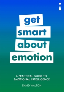 A Practical Guide to Emotional Intelligence : Get Smart about Emotion, Paperback Book