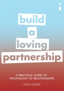 A Practical Guide to the Psychology of Relationships : Build a Loving Partnership, Paperback Book