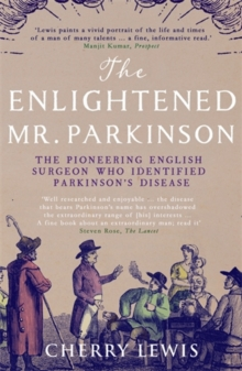 The Enlightened Mr. Parkinson : The Pioneering Life of a Forgotten English Surgeon, Paperback Book
