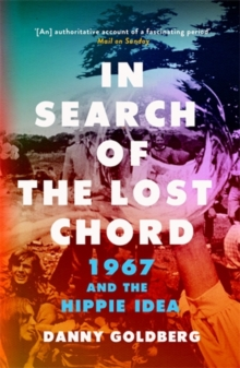 In Search of the Lost Chord : 1967 and the Hippie Idea, Paperback Book