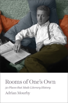 Rooms of One's Own : 50 Places That Made Literary History, Paperback Book