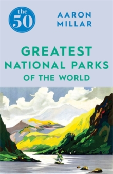 The 50 Greatest National Parks of the World, Paperback Book