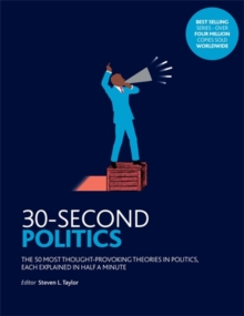 30-Second Politics : The 50 Most Thought-provoking Theories in Politics, Paperback Book