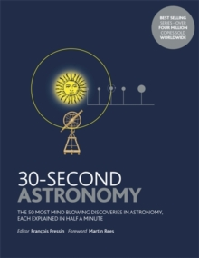 30-Second Astronomy : The 50 most mindblowing discoveries in astronomy, each explained in half a minute, Paperback Book