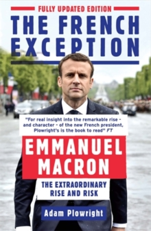 The French Exception : Emmanuel Macron - The Extraordinary Rise and Risk, Paperback / softback Book