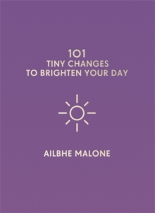 101 Tiny Changes to Brighten Your Day, Hardback Book