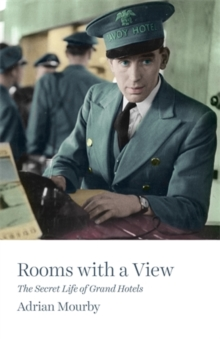 Rooms with a View : The Secret Life of Grand Hotels, Paperback Book