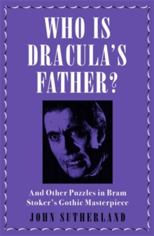Who Is Dracula's Father? : And Other Puzzles in Bram Stoker's Gothic Masterpiece, Paperback / softback Book