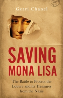 Saving Mona Lisa : The Battle to Protect the Louvre and its Treasures from the Nazis, Hardback Book