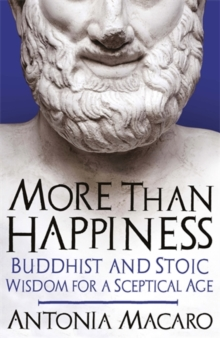 More Than Happiness : Buddhist and Stoic Wisdom for a Sceptical Age, Paperback / softback Book