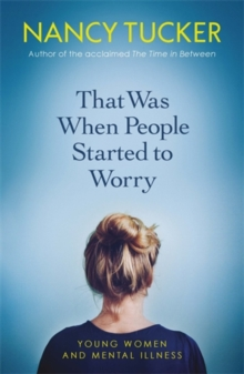 That Was When People Started to Worry : Young women and mental illness, Paperback / softback Book