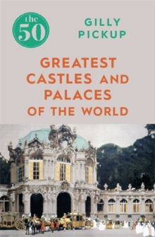 The 50 Greatest Castles and Palaces of the World, Paperback / softback Book