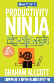 How to be a Productivity Ninja 2019 UPDATED EDITION : Worry Less, Achieve More and Love What You Do, Paperback / softback Book