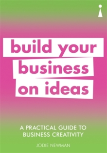 A Practical Guide to Business Creativity : Build your business on ideas, Paperback / softback Book