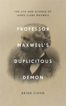 Professor Maxwell's Duplicitous Demon : The Life and Science of James Clerk Maxwell, Hardback Book