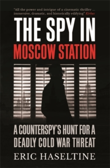 The Spy in Moscow Station : A Counterspy's Hunt for a Deadly Cold War Threat, Paperback / softback Book
