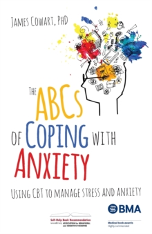 The ABCs of Coping with Anxiety : Using CBT to Manage Stress and Anxiety, Paperback / softback Book