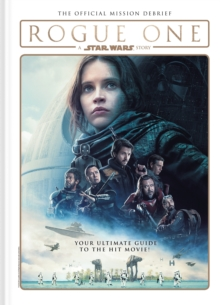 Rogue One: A Star Wars Story : The Official Mission Debrief, Hardback Book