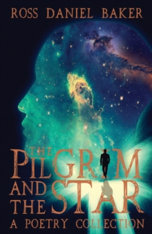 The Pilgrim and the Star : A Poetry Collection, Paperback Book