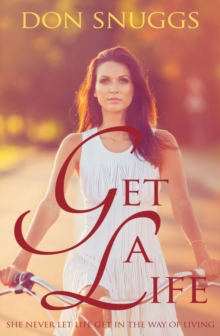 Get a Life : She Never Let Life Get in the Way of Living, Paperback / softback Book