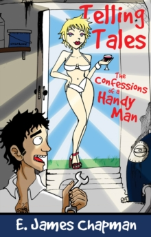 Telling Tales : The Confessions of a Handy Man, Paperback / softback Book