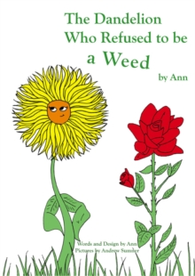 The Dandelion Who Refused to be a Weed, Paperback Book