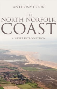 The North Norfolk Coast : A Short Introduction, Paperback Book