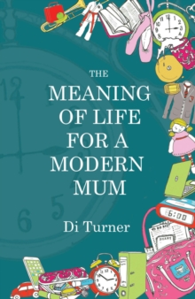 The Meaning of Life for a Modern Mum, Paperback Book