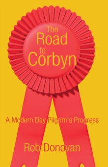 The Road to Corbyn : A Modern Day Pilgrim's Progress, Paperback Book