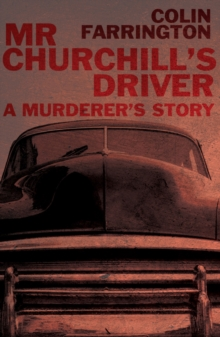 Mr Churchill's Driver : A Murderer's Story, Paperback Book