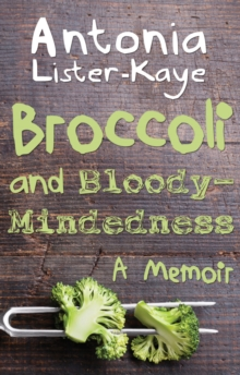 Broccoli and Bloody-Mindedness : A Memoir, Paperback Book